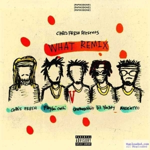 Chris Fresh - What (Remix) Ft. Playboi Carti, Madeintyo, Lil Yachty & Uno The Activist